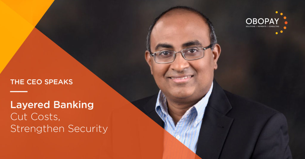 CEO Speaks | Cut costs and enhance security with Layered Banking